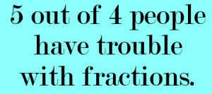 Meme: 5 out of 4 people have trouble with fractions.