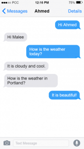 Text between Ahmed and Malee: Hi, Ahmed! / Hi, Malee / How is the weather today? / It is cloudy and cool. How is the weather in Portland? / It is beautiful!