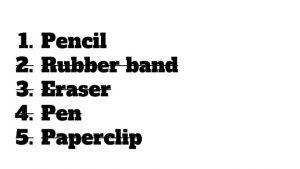 List: 1. Pencil; 2. Rubber band (crossed off); 3. Eraser (crossed off); 4. Pen (crossed off); 5. Paperclip (crossed off)