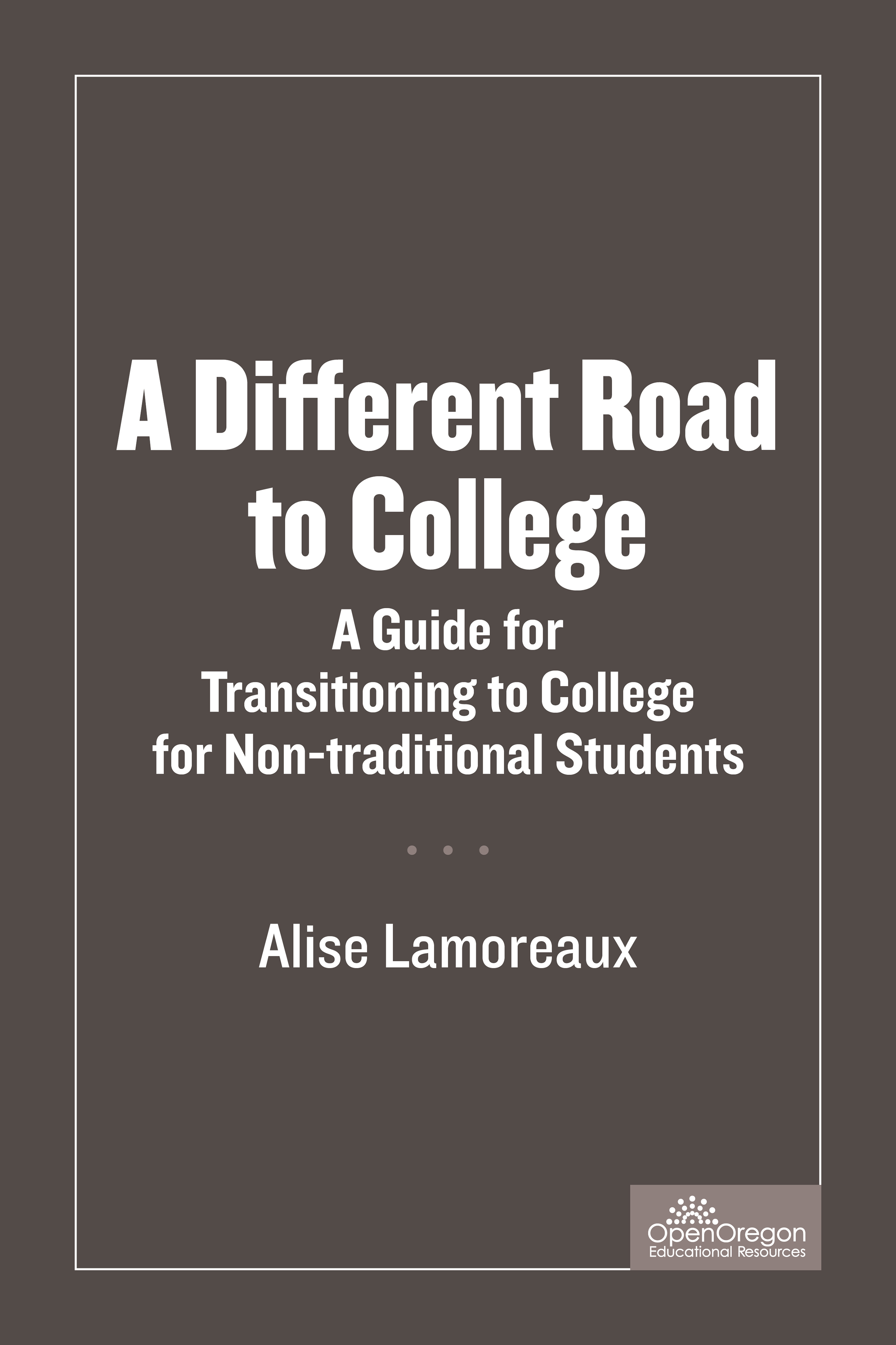 Cover image for A Different Road To College: A Guide For Transitioning To College For Non-traditional Students
