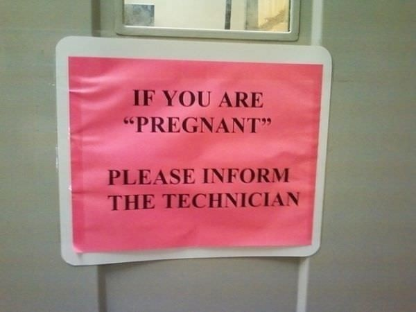 "Photo of a sign that reads ""If you are pregnant please inform the technician."" The word pregnant is incorrectly placed in quotation marks. lease do not use staples for posting."" Do not is incorrectly in quotation marks. Below that, another sign reads: ""Please do not use quotation marks for emphasis."" Do not is correctly italicized."
