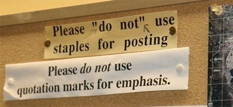 "Photo of a sign that reads ""Please do not use staples for posting."" Do not is incorrectly in quotation marks. Below that, another sign reads: ""Please do not use quotation marks for emphasis."" Do not is correctly italicized."