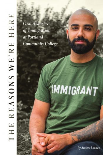 Cover image for The Reasons We're Here: Oral Histories of Immigration at Portland Community College
